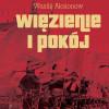 Więzienie i pokój - III tom Sagi moskiewskiej