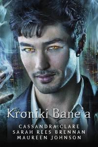Kroniki Bane'a - Cassandra Clare