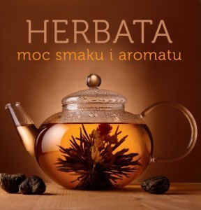Herbata - moc smaku i aromatu Justyna Mrowiec