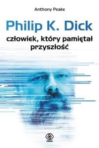 Philip K. Dick - człowiek który pamiętał przyszłość
