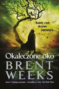 Okaleczone oko - Brent Weeks